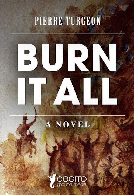 burn it all a novel by Pierre Turgeon 2